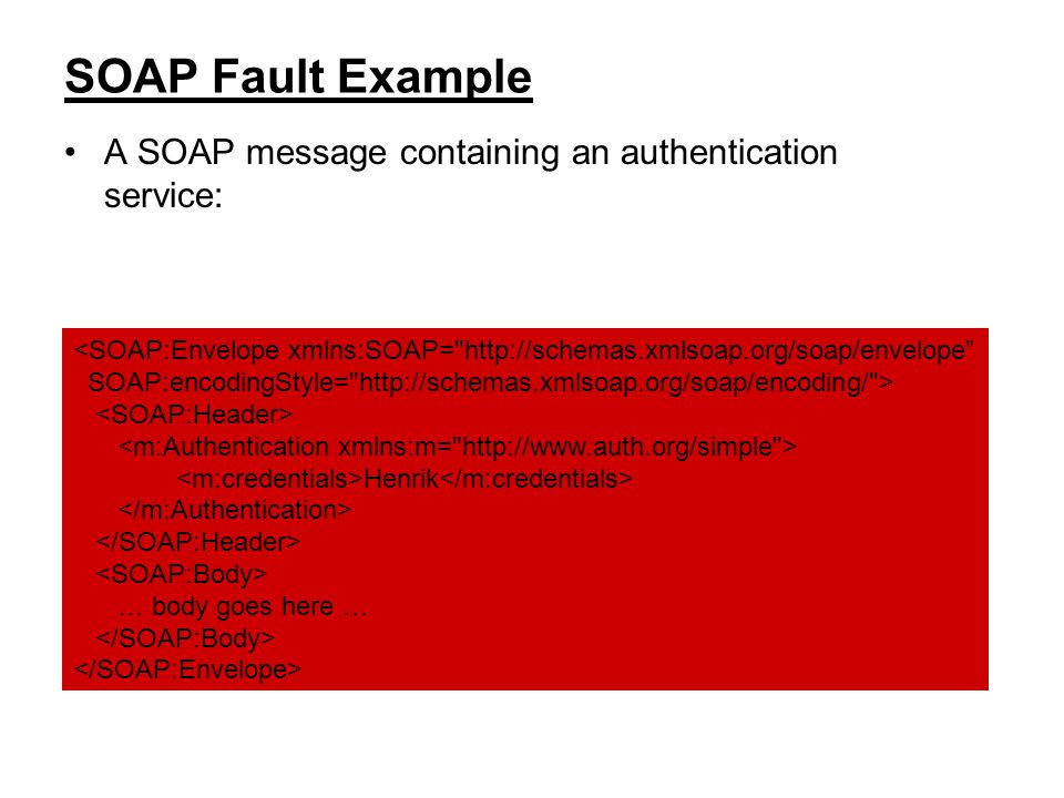 SOAP Fault Example A SOAP message containing an authentication service: