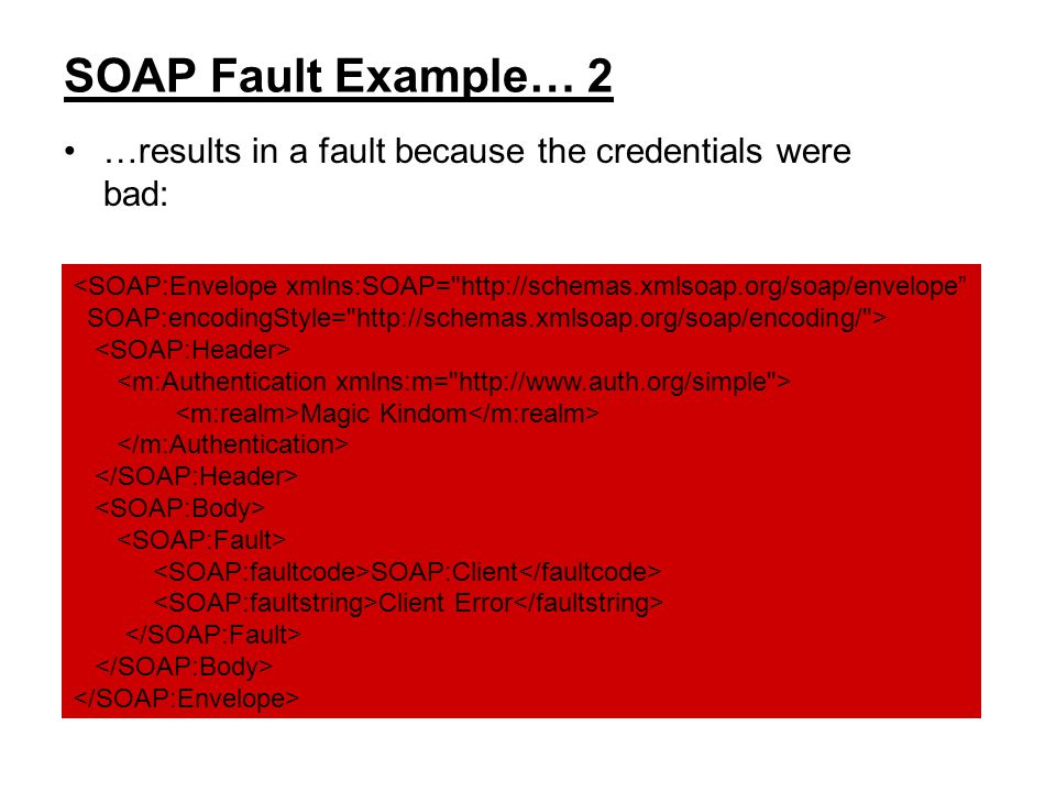 SOAP Fault Example… 2 …results in a fault because the credentials were bad: