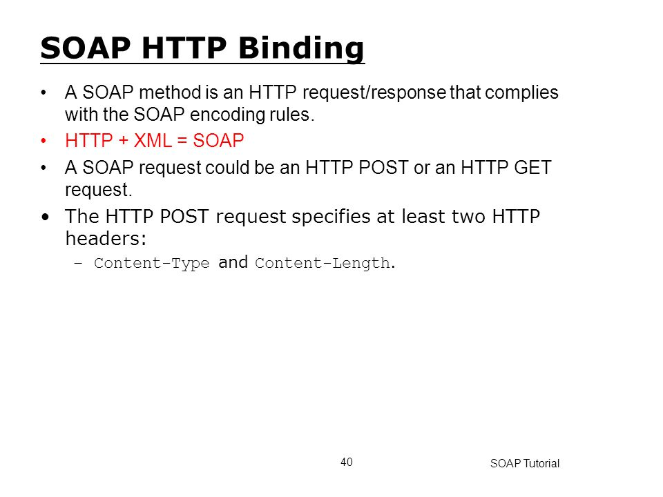SOAP HTTP Binding A SOAP method is an HTTP request/response that complies with the SOAP encoding rules.