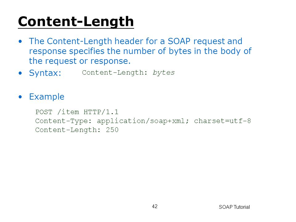 Content-Length The Content-Length header for a SOAP request and response specifies the number of bytes in the body of the request or response.