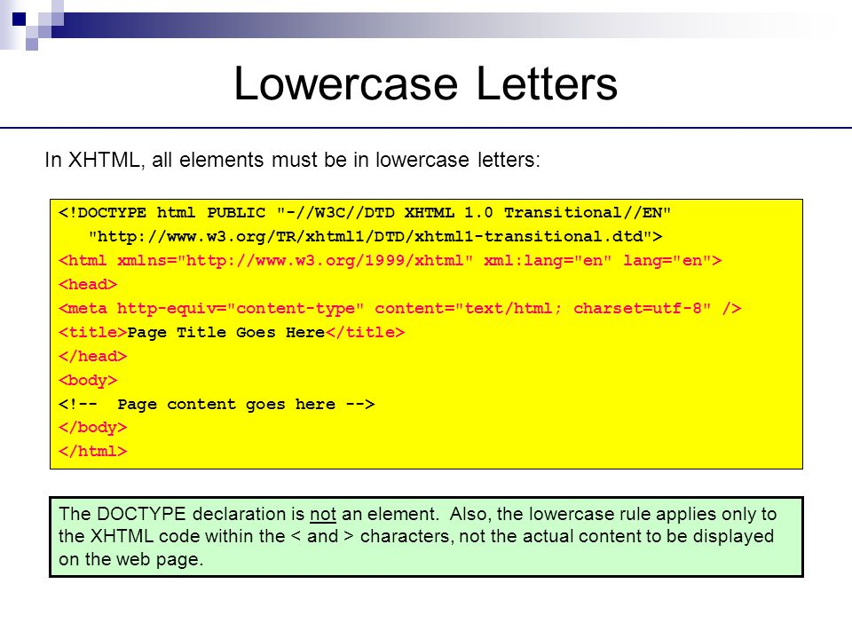 Lowercase Letters In XHTML, all elements must be in lowercase letters: