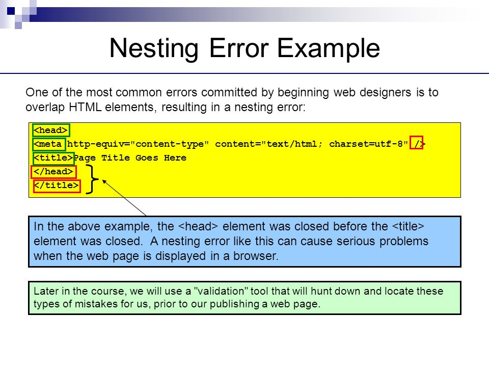 Nesting Error Example One of the most common errors committed by beginning web designers is to overlap HTML elements, resulting in a nesting error: