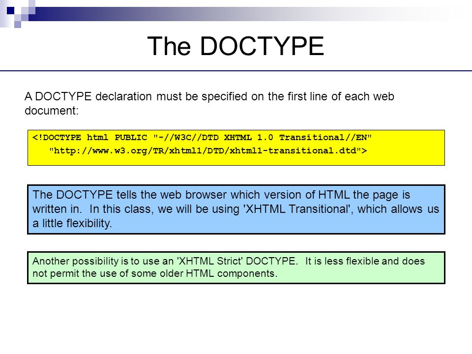 The DOCTYPE A DOCTYPE declaration must be specified on the first line of each web document: