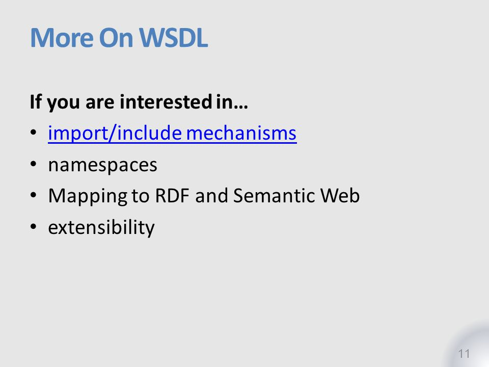 More On WSDL If you are interested in… import/include mechanisms