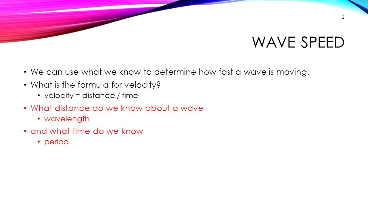 Wave Speed We can use what we know to determine how fast a wave is moving. What is the formula for velocity