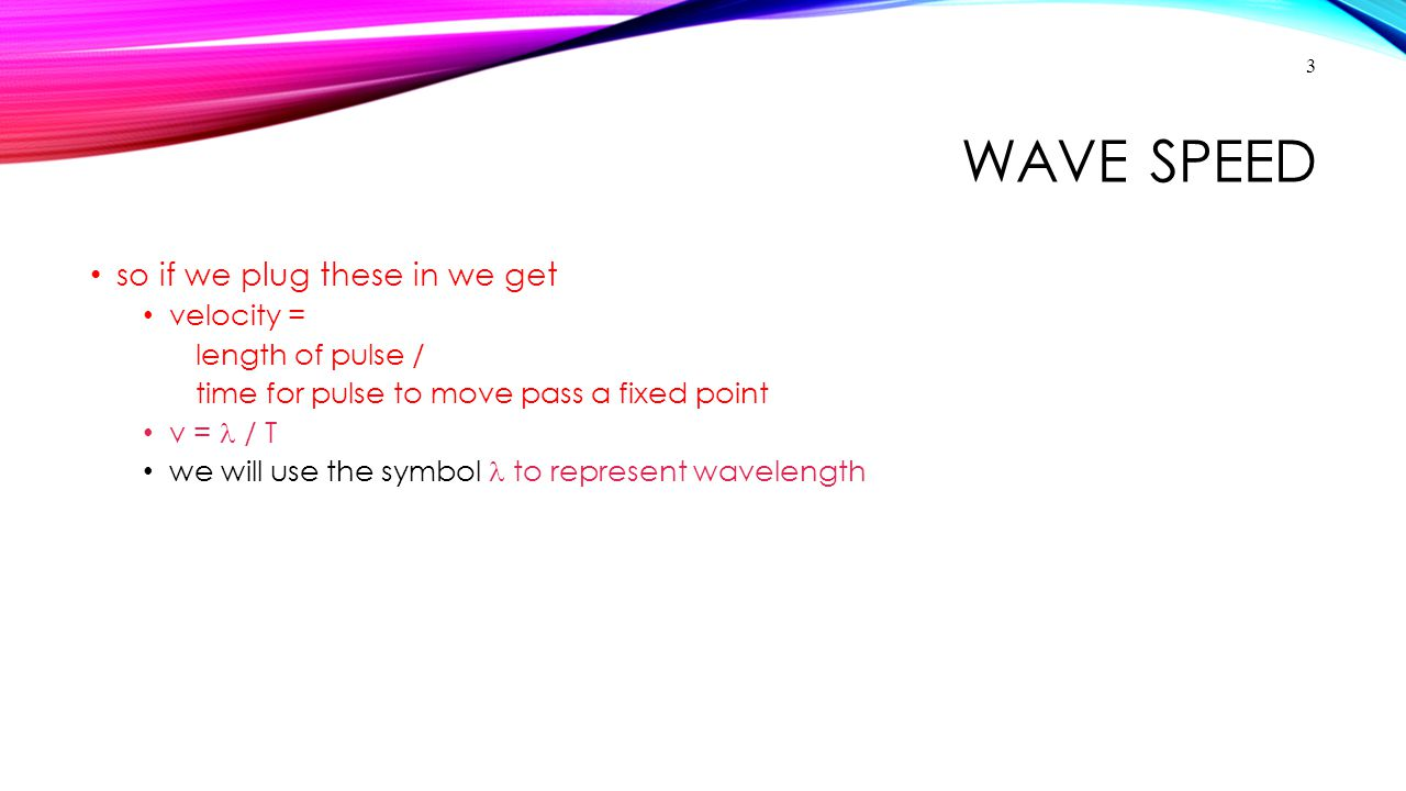 Wave Speed so if we plug these in we get velocity = length of pulse /