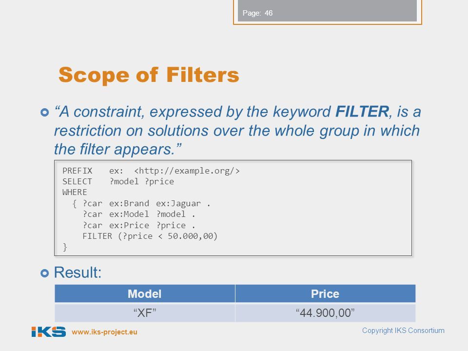 Scope of Filters A constraint, expressed by the keyword FILTER, is a restriction on solutions over the whole group in which the filter appears.
