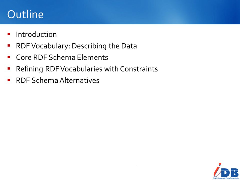 Outline Introduction RDF Vocabulary: Describing the Data