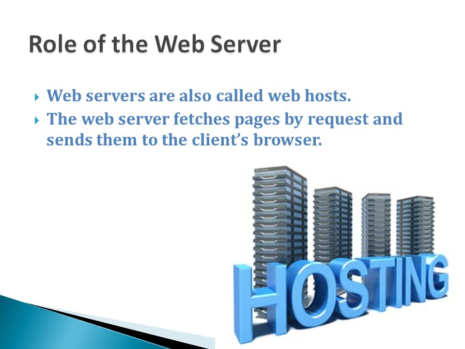 Role of the Web Server Web servers are also called web hosts.