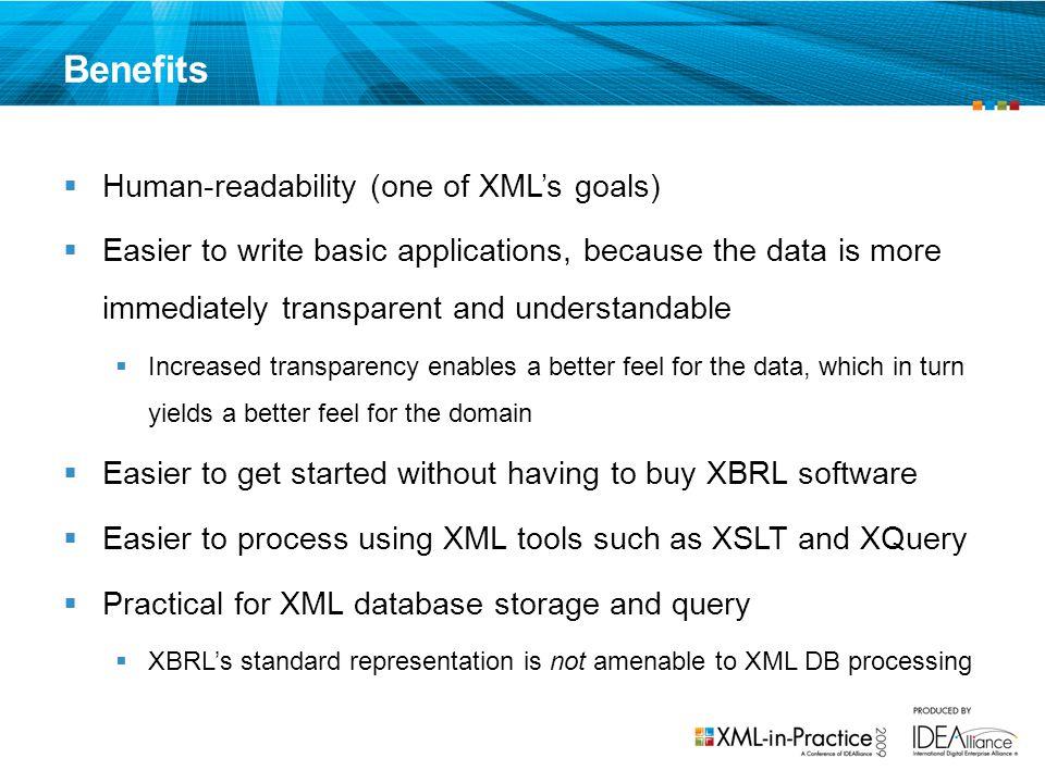 Benefits Human-readability (one of XML's goals)