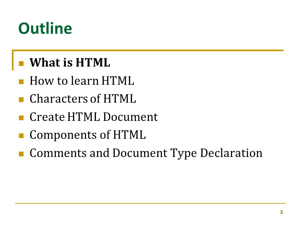 Outline What is HTML How to learn HTML Characters of HTML