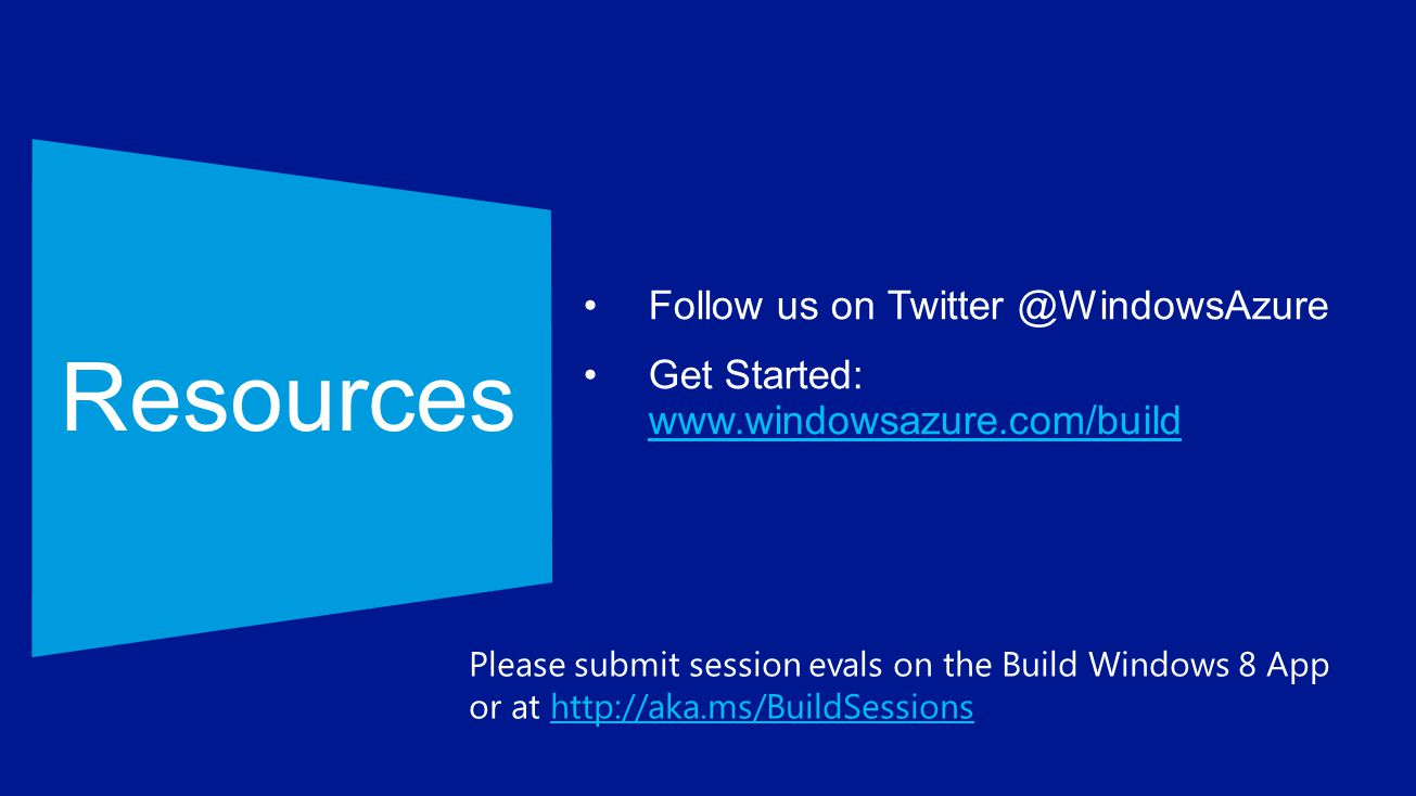 Resources Follow us on Twitter @WindowsAzure
