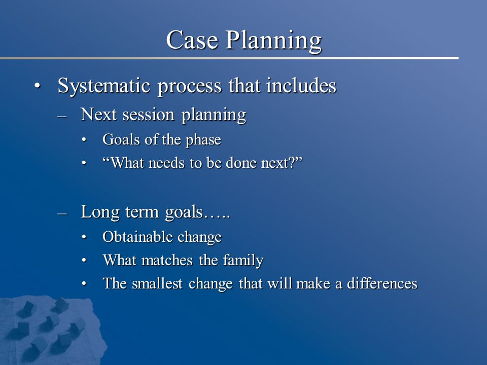 Case Planning Systematic process that includes Next session planning