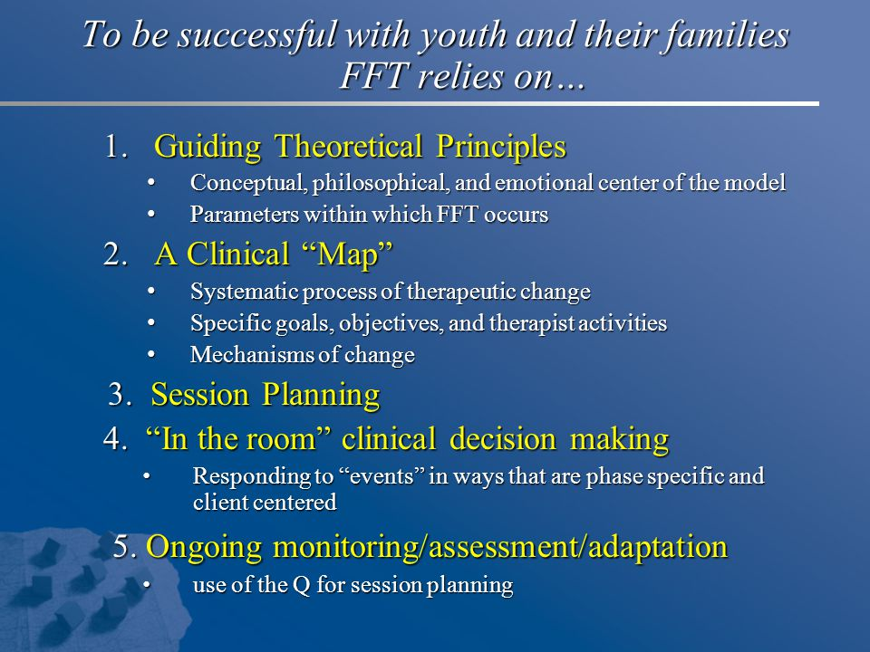 To be successful with youth and their families FFT relies on…