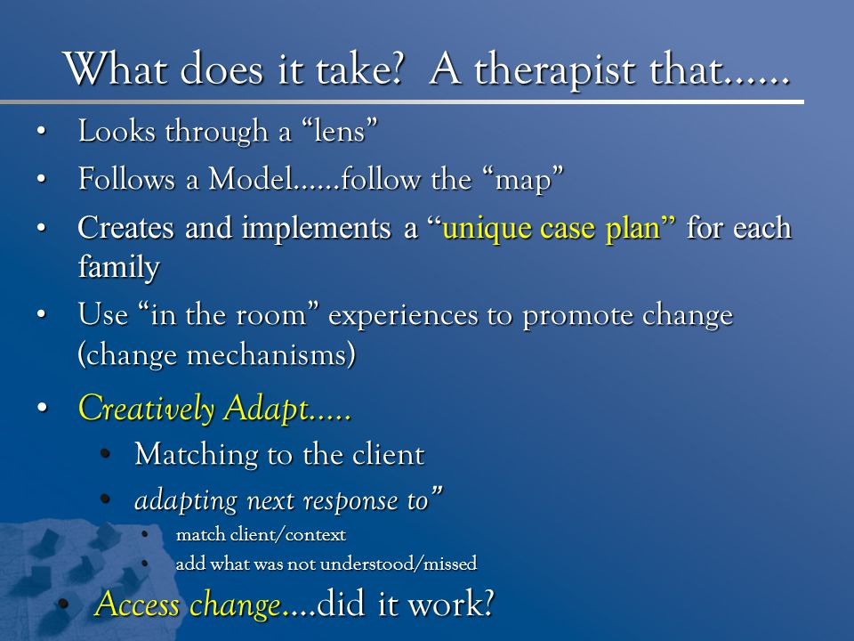 What does it take A therapist that……