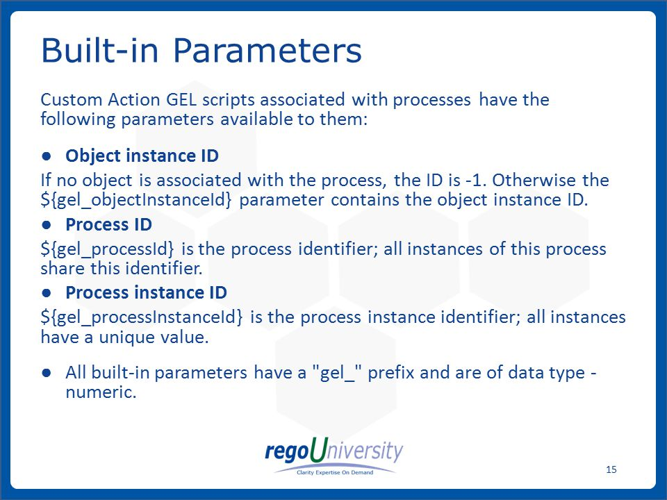 Built-in Parameters Custom Action GEL scripts associated with processes have the following parameters available to them: