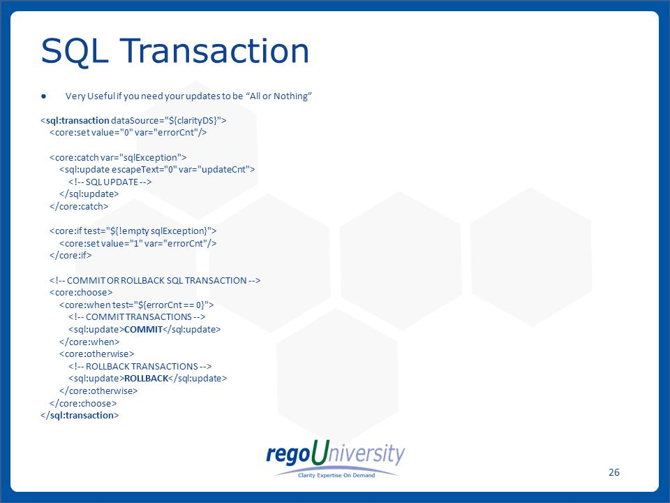SQL Transaction Very Useful if you need your updates to be All or Nothing <sql:transaction dataSource= ${clarityDS} >