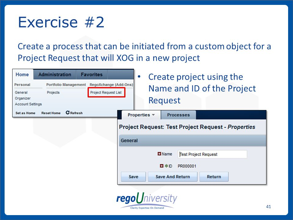 Exercise #2 Create a process that can be initiated from a custom object for a Project Request that will XOG in a new project.