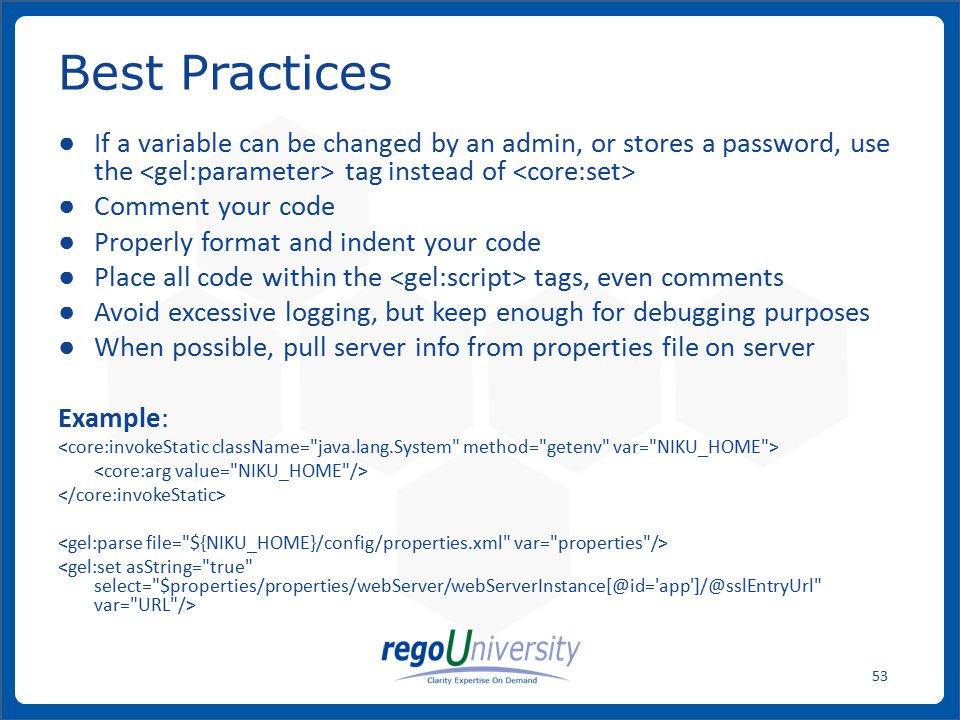 Best Practices If a variable can be changed by an admin, or stores a password, use the <gel:parameter> tag instead of <core:set>