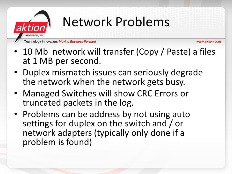 Network Problems 10 Mb network will transfer (Copy / Paste) a files at 1 MB per second.