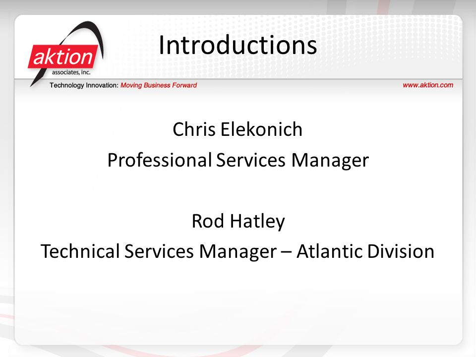 Introductions Chris Elekonich Professional Services Manager Rod Hatley Technical Services Manager – Atlantic Division