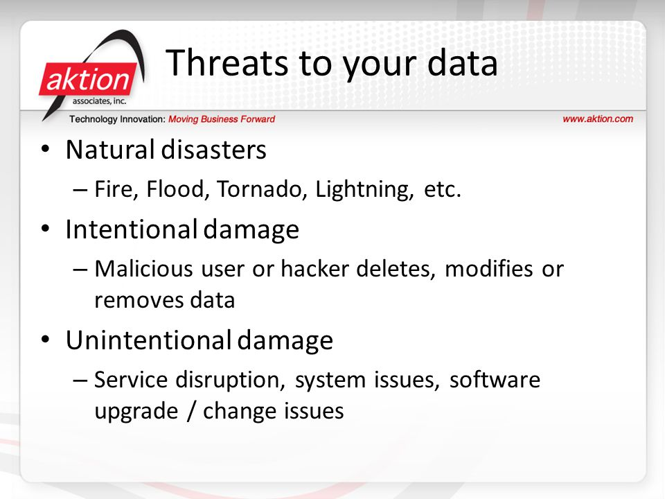 Threats to your data Natural disasters Intentional damage