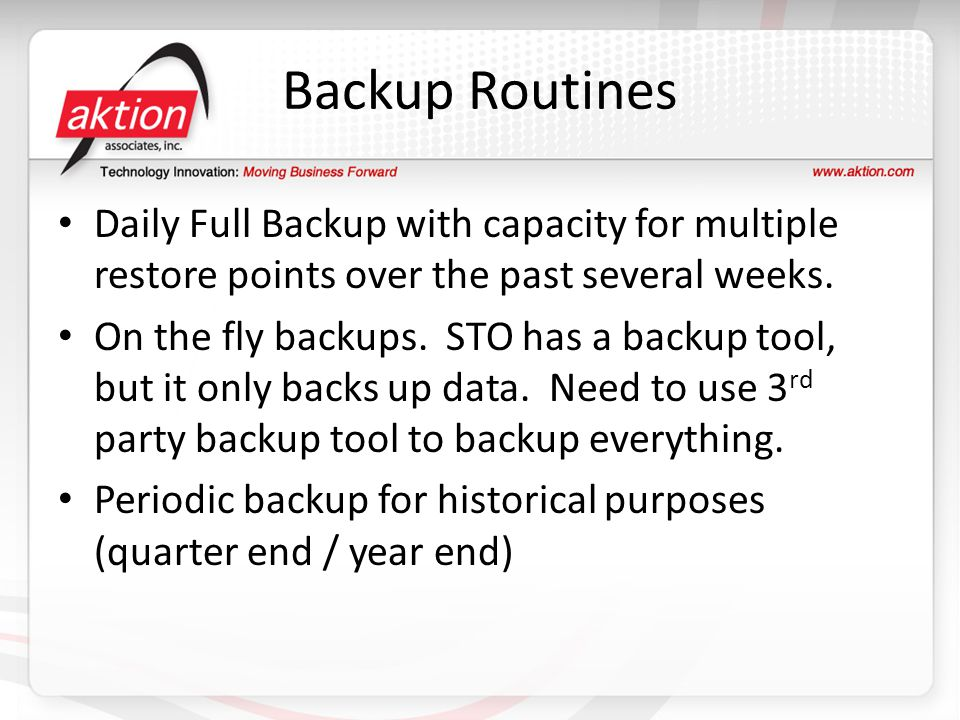 Backup Routines Daily Full Backup with capacity for multiple restore points over the past several weeks.
