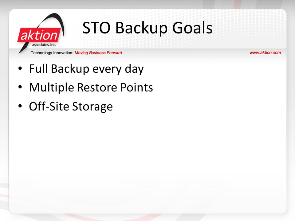 STO Backup Goals Full Backup every day Multiple Restore Points