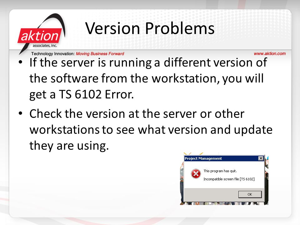 Version Problems If the server is running a different version of the software from the workstation, you will get a TS 6102 Error.