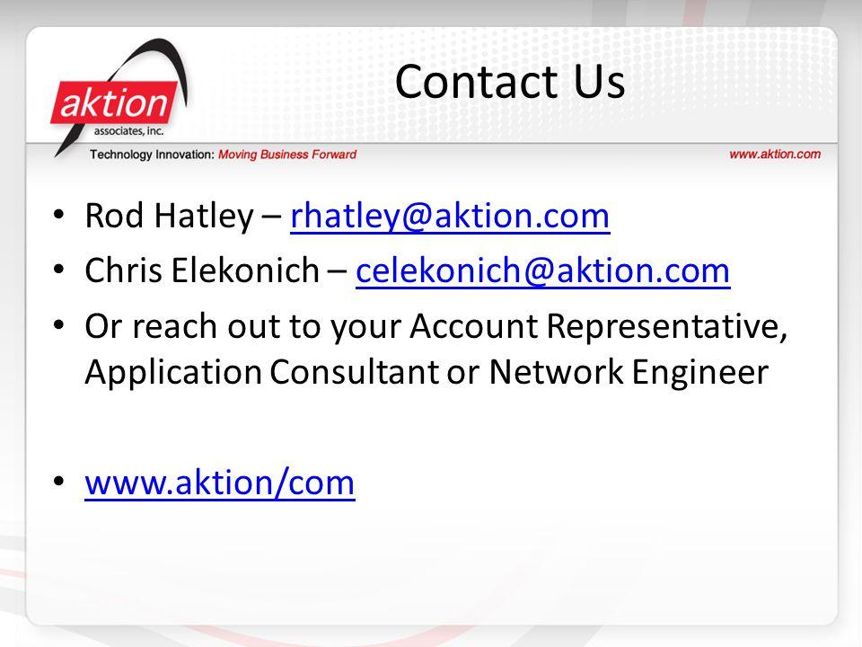 Contact Us Rod Hatley – rhatley@aktion.com