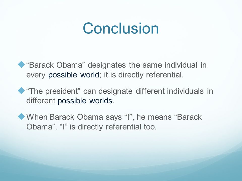 Conclusion Barack Obama designates the same individual in every possible world; it is directly referential.