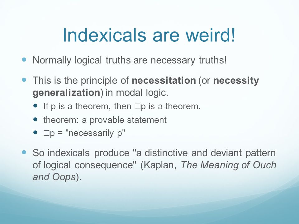 Indexicals are weird! Normally logical truths are necessary truths!
