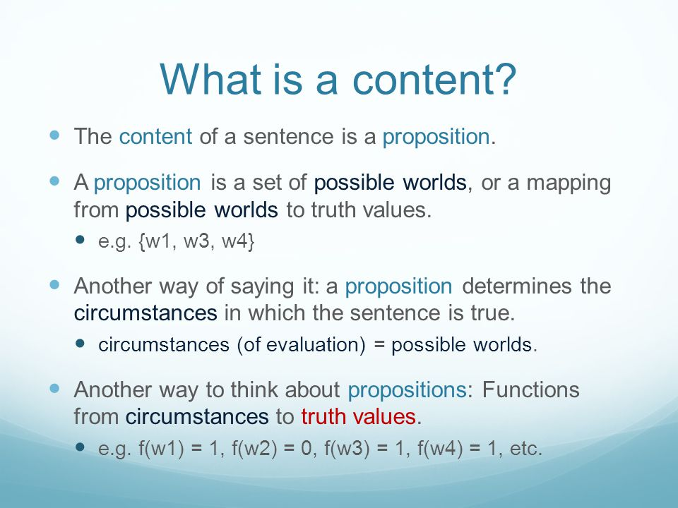 What is a content The content of a sentence is a proposition.