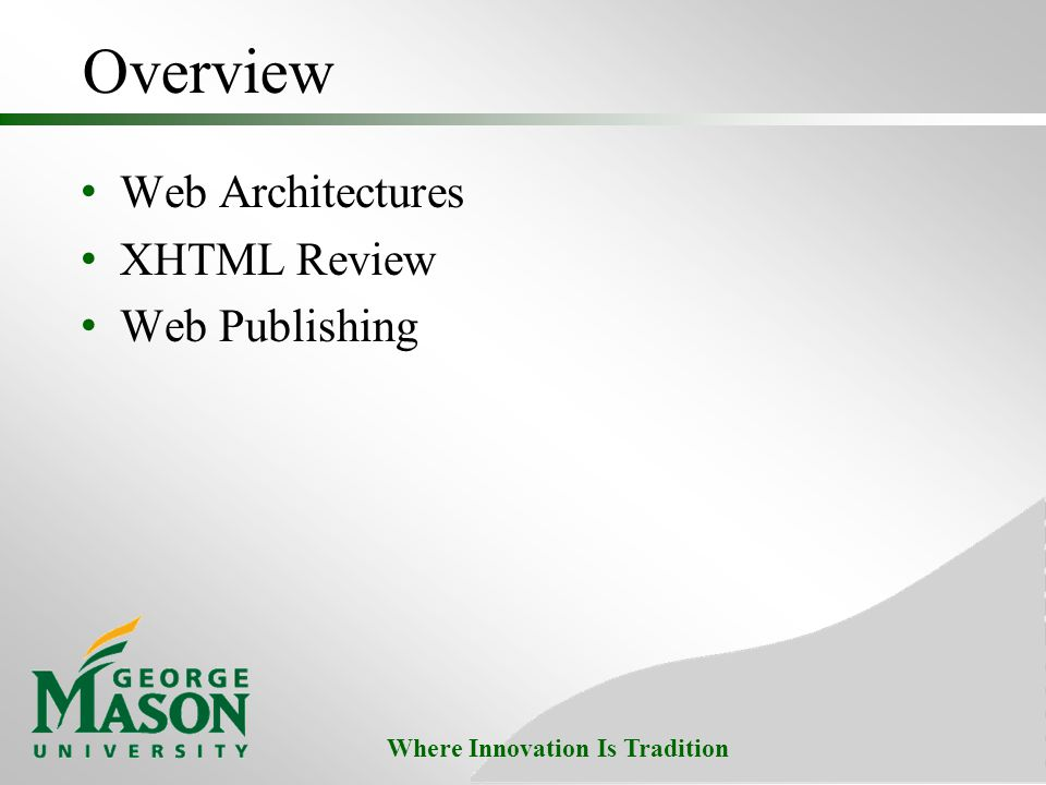 Overview Web Architectures XHTML Review Web Publishing