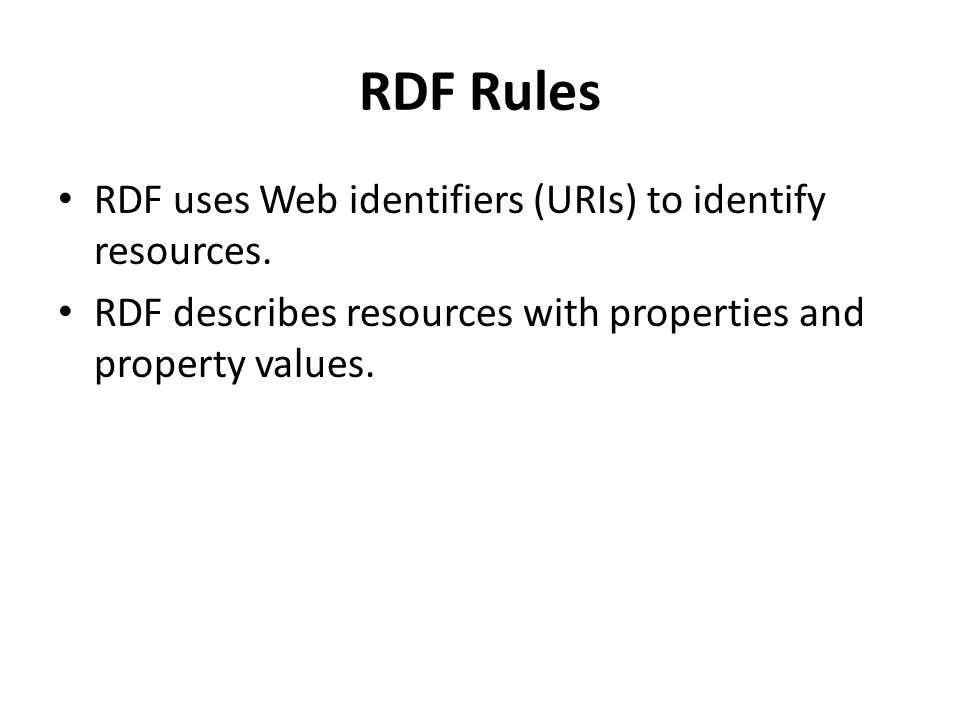 RDF Rules RDF uses Web identifiers (URIs) to identify resources.