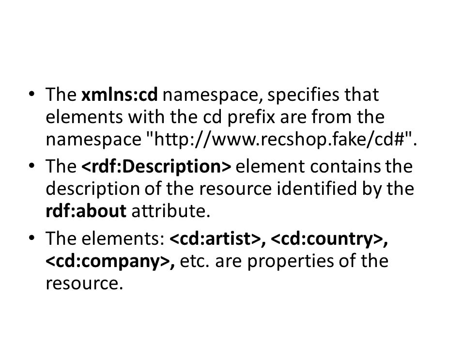 The xmlns:cd namespace, specifies that elements with the cd prefix are from the namespace http://www.recshop.fake/cd# .