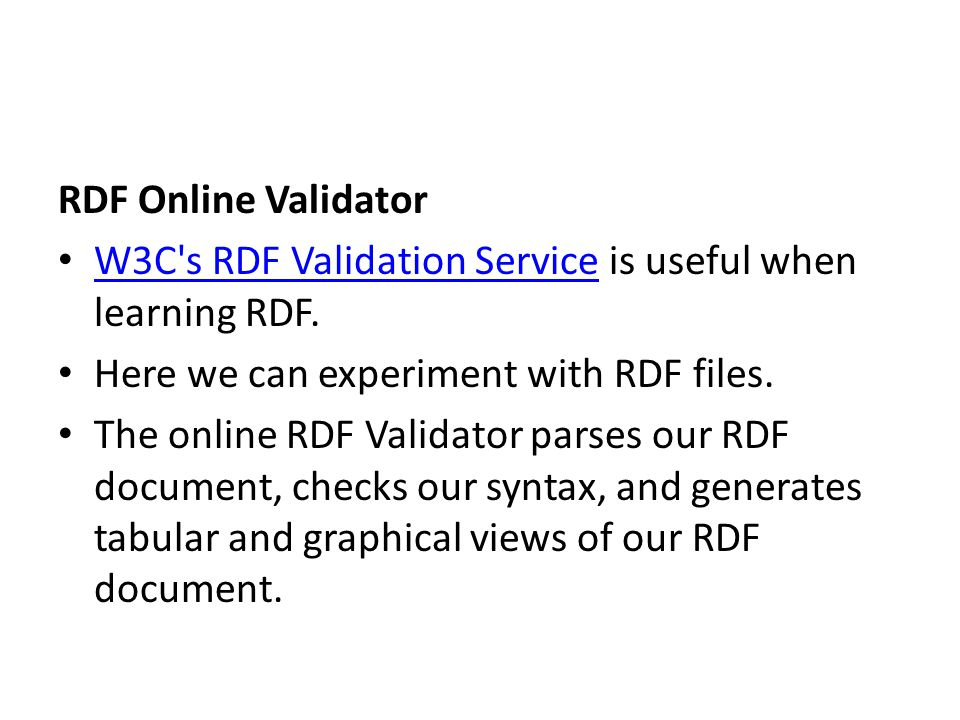 RDF Online Validator W3C s RDF Validation Service is useful when learning RDF. Here we can experiment with RDF files.