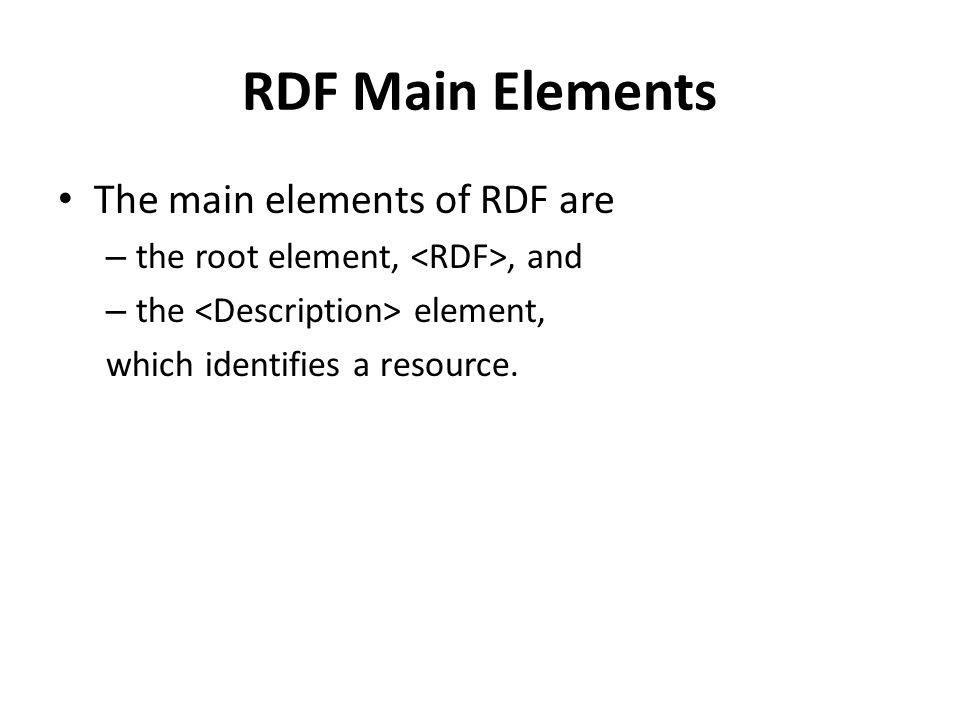 RDF Main Elements The main elements of RDF are