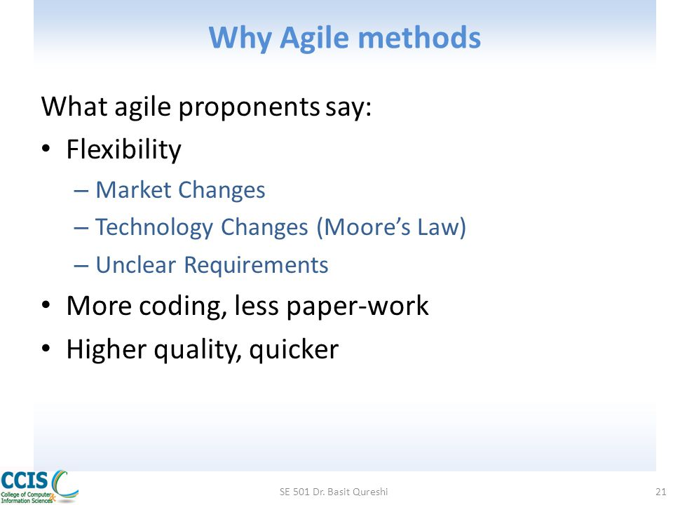 Why Agile methods What agile proponents say: Flexibility