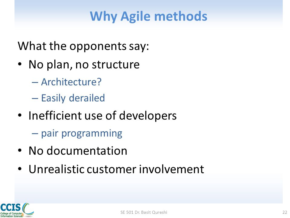 Why Agile methods What the opponents say: No plan, no structure