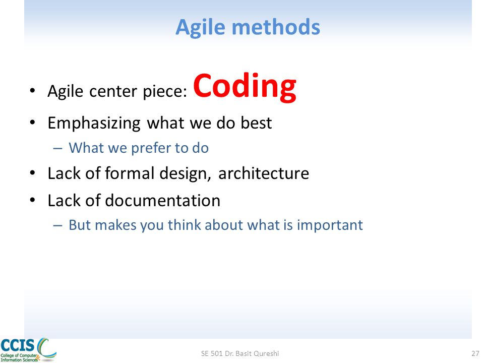 Agile methods Agile center piece: Coding Emphasizing what we do best