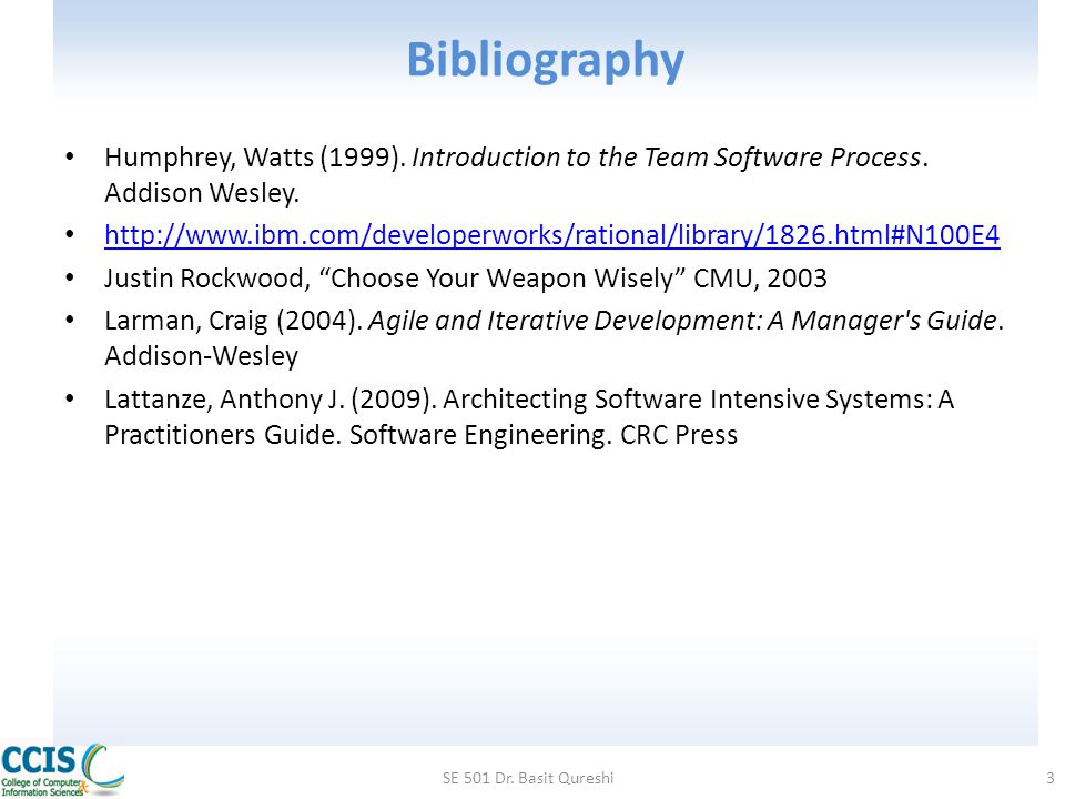 Bibliography Humphrey, Watts (1999). Introduction to the Team Software Process. Addison Wesley.