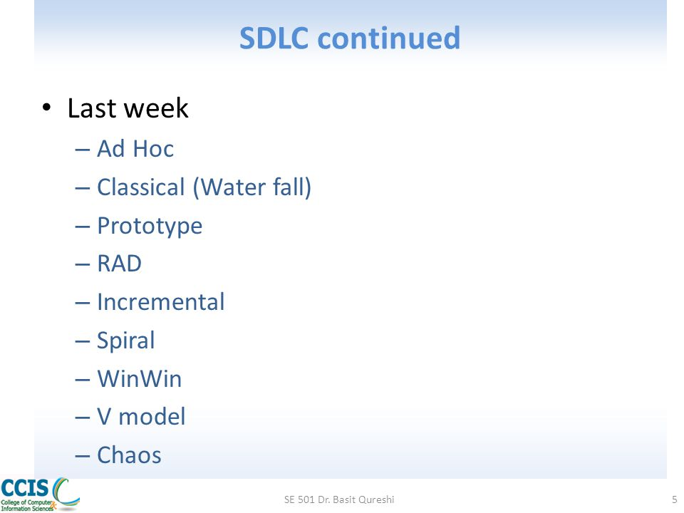 SDLC continued Last week Ad Hoc Classical (Water fall) Prototype RAD
