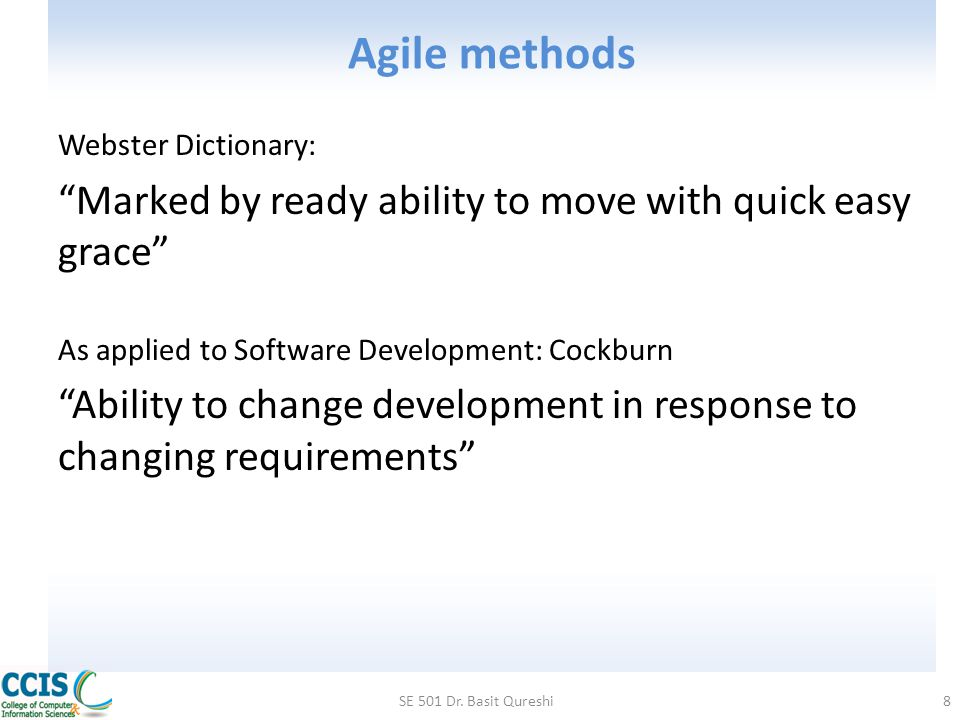 Agile methods Marked by ready ability to move with quick easy grace