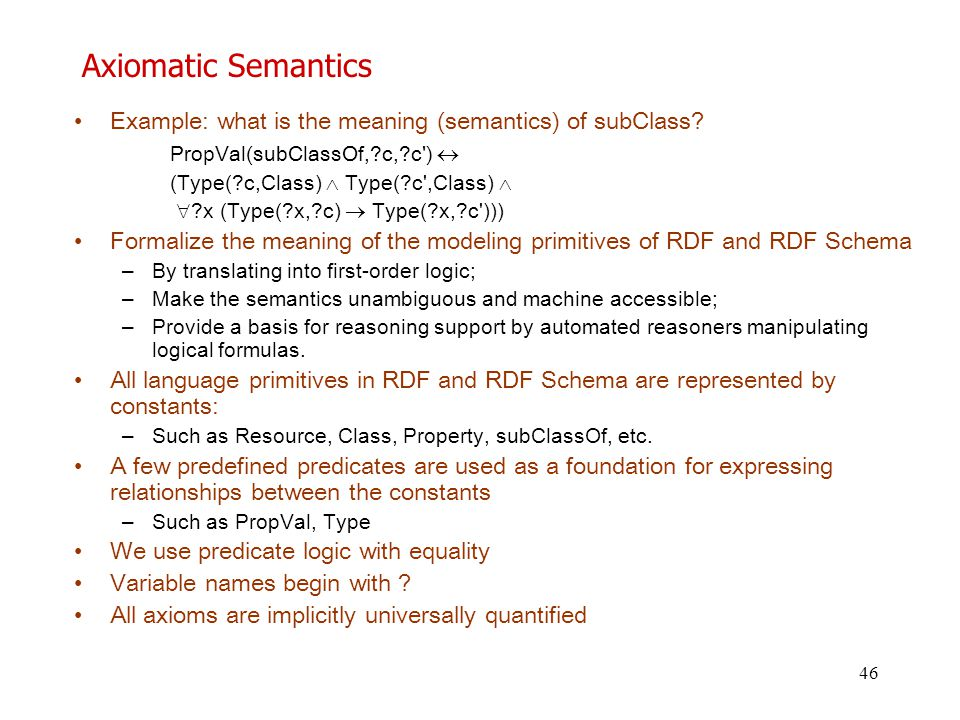 Axiomatic Semantics Example: what is the meaning (semantics) of subClass PropVal(subClassOf, c, c ) 