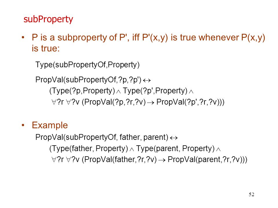 P is a subproperty of P , iff P (x,y) is true whenever P(x,y) is true:
