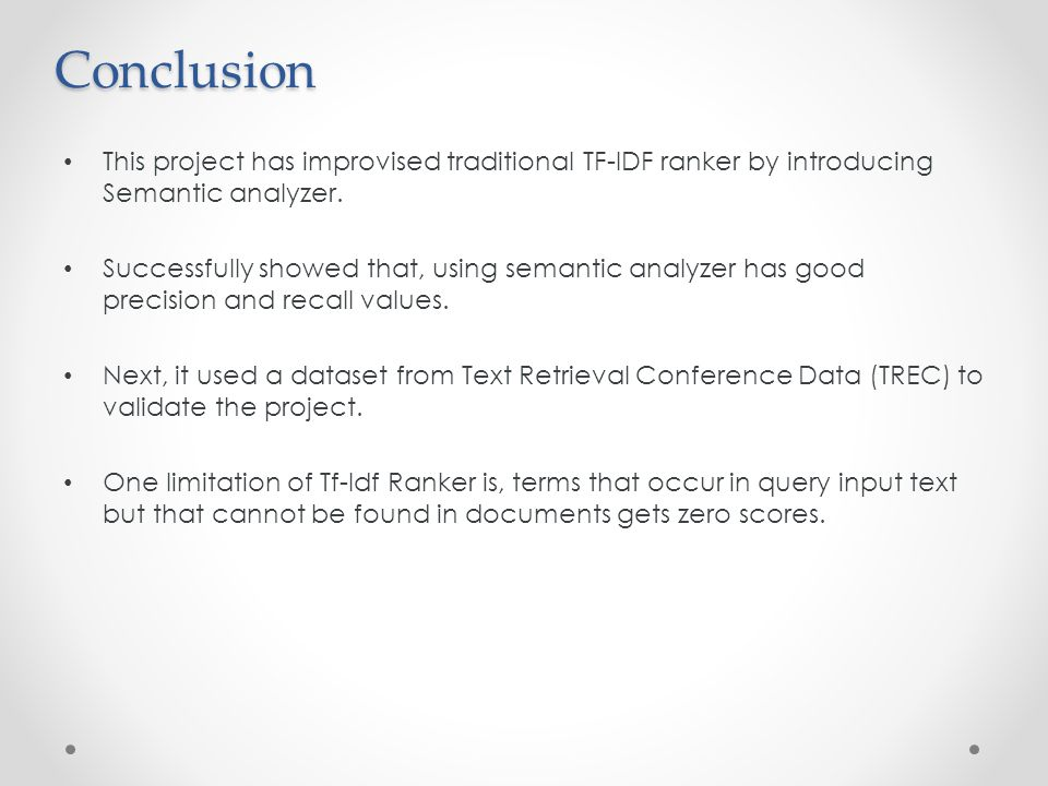 Conclusion This project has improvised traditional TF-IDF ranker by introducing Semantic analyzer.