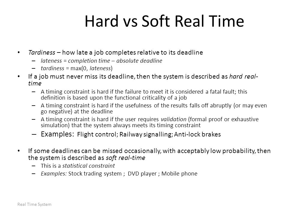 Hard vs Soft Real Time Tardiness – how late a job completes relative to its deadline. lateness = completion time – absolute deadline.