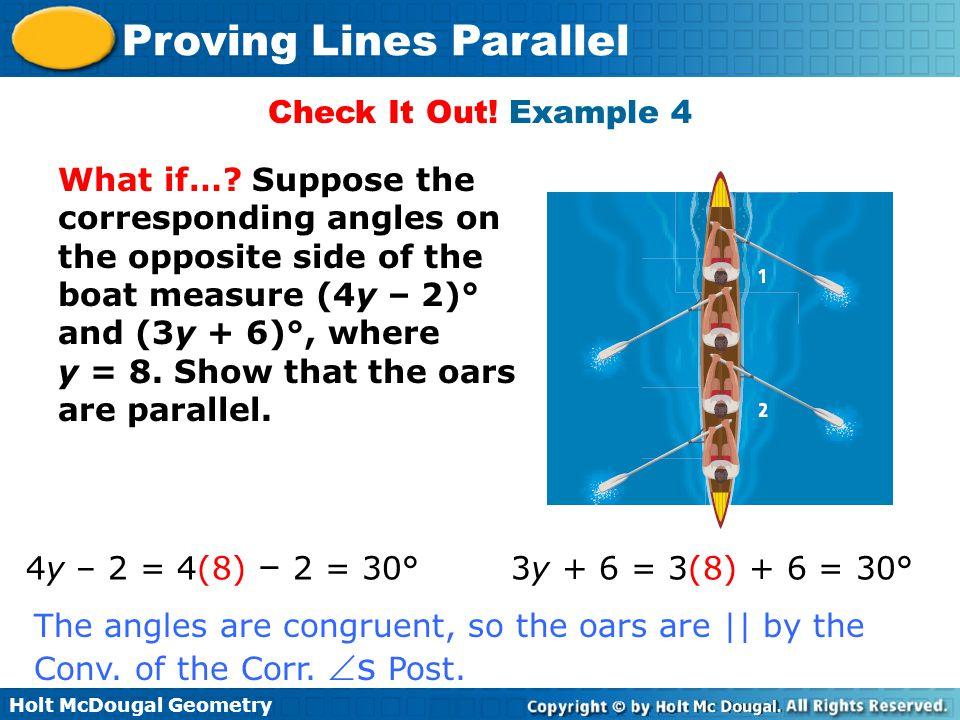 Check It Out! Example 4 What if… Suppose the corresponding angles on the opposite side of the boat measure (4y – 2)° and (3y + 6)°, where.