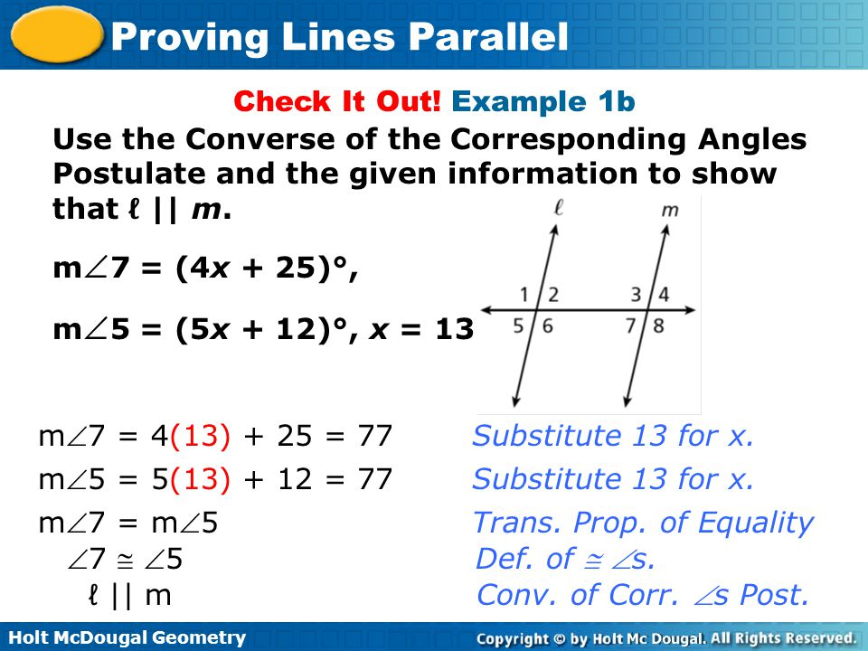 Check It Out! Example 1b Use the Converse of the Corresponding Angles Postulate and the given information to show that ℓ || m.